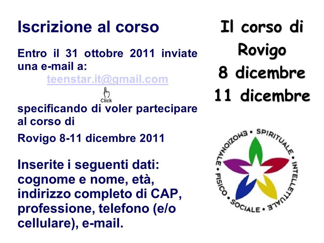 Il corso di Rovigo 8 dicembre 11 dicembre Iscrizione al corso Entro il 31 ottobre 2011 inviate una e-mail a: teenstar.it@gmail.com specificando di vol