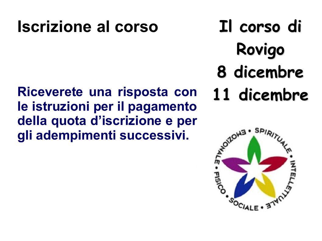 Il corso di Rovigo 8 dicembre 11 dicembre Iscrizione al corso Riceverete una risposta con le istruzioni per il pagamento della quota discrizione e per