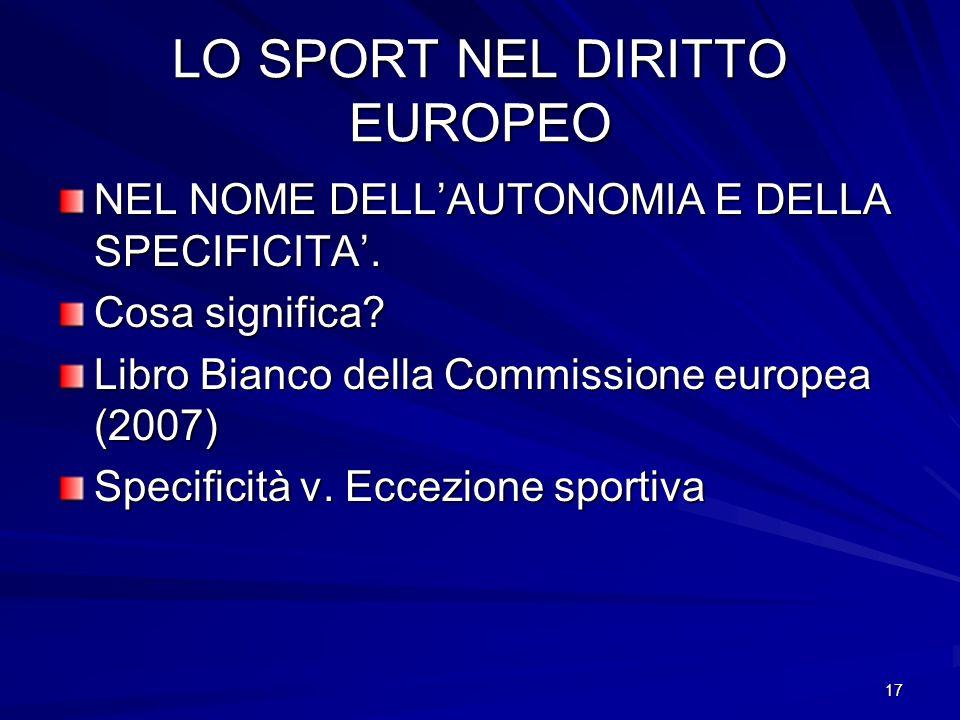 17 LO SPORT NEL DIRITTO EUROPEO NEL NOME DELLAUTONOMIA E DELLA SPECIFICITA. Cosa significa? Libro Bianco della Commissione europea (2007) Specificità