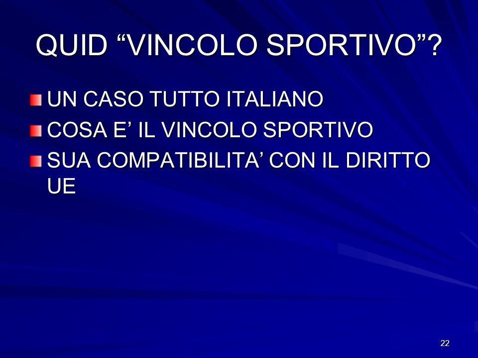 22 QUID VINCOLO SPORTIVO? UN CASO TUTTO ITALIANO COSA E IL VINCOLO SPORTIVO SUA COMPATIBILITA CON IL DIRITTO UE