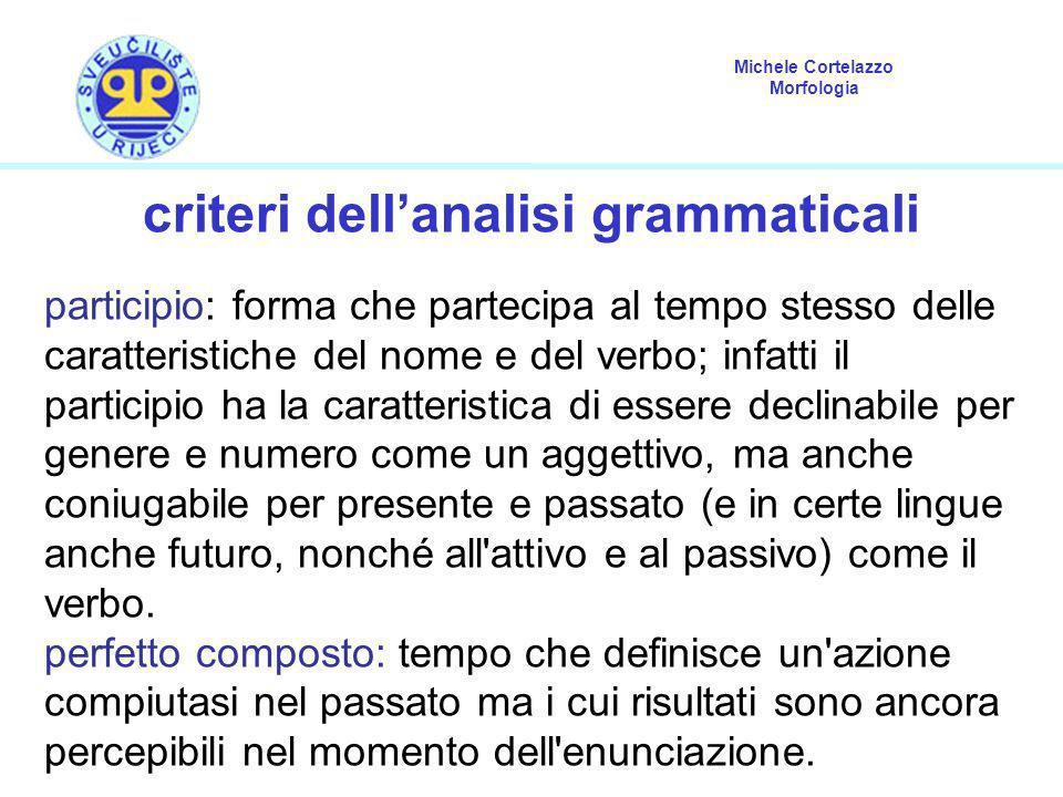 Michele Cortelazzo Morfologia criteri dellanalisi grammaticali participio: forma che partecipa al tempo stesso delle caratteristiche del nome e del ve