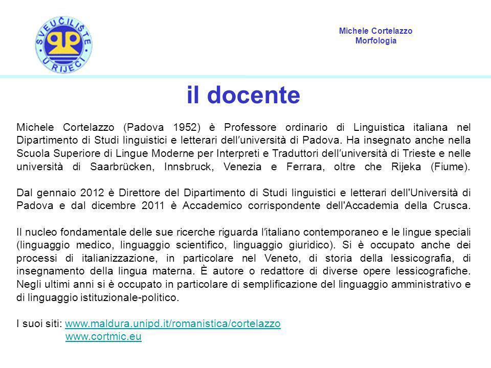 Michele Cortelazzo Morfologia il docente Michele Cortelazzo (Padova 1952) è Professore ordinario di Linguistica italiana nel Dipartimento di Studi lin