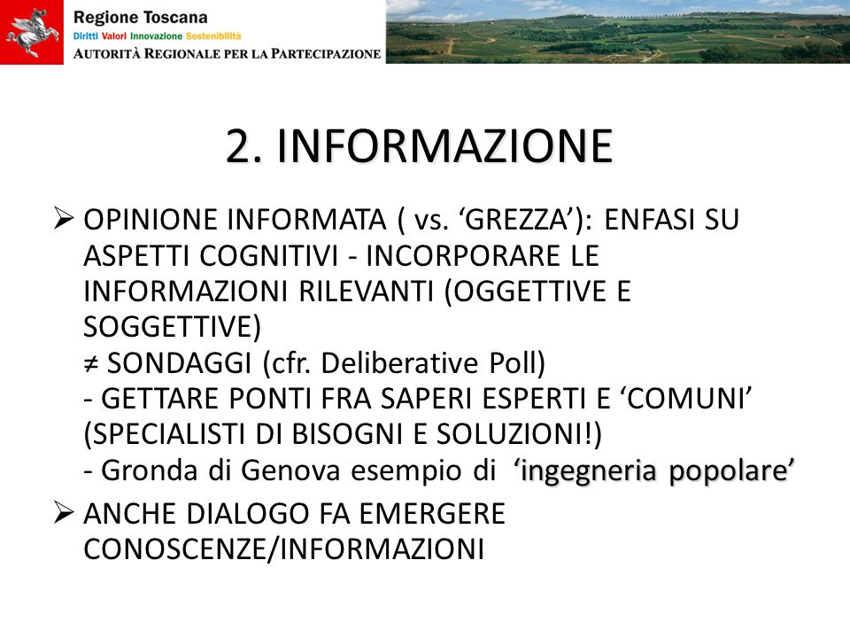 2. INFORMAZIONE ingegneria popolare OPINIONE INFORMATA ( vs. GREZZA): ENFASI SU ASPETTI COGNITIVI - INCORPORARE LE INFORMAZIONI RILEVANTI (OGGETTIVE E