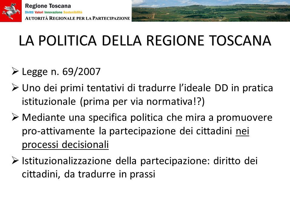 LA POLITICA DELLA REGIONE TOSCANA Legge n. 69/2007 Uno dei primi tentativi di tradurre lideale DD in pratica istituzionale (prima per via normativa!?)