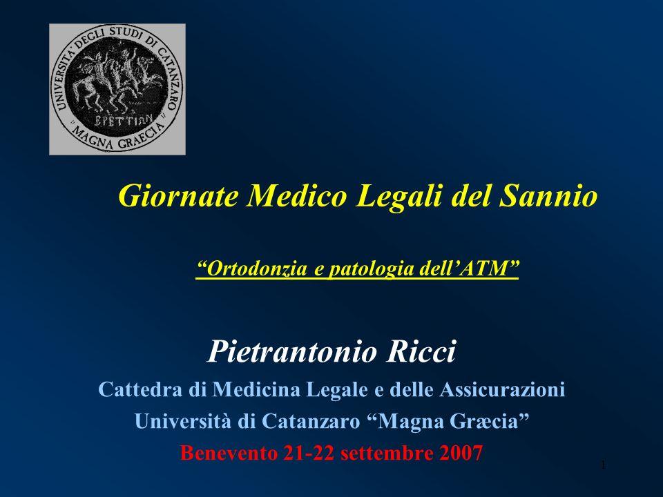 1 Giornate Medico Legali del Sannio Ortodonzia e patologia dellATM Pietrantonio Ricci Cattedra di Medicina Legale e delle Assicurazioni Università di