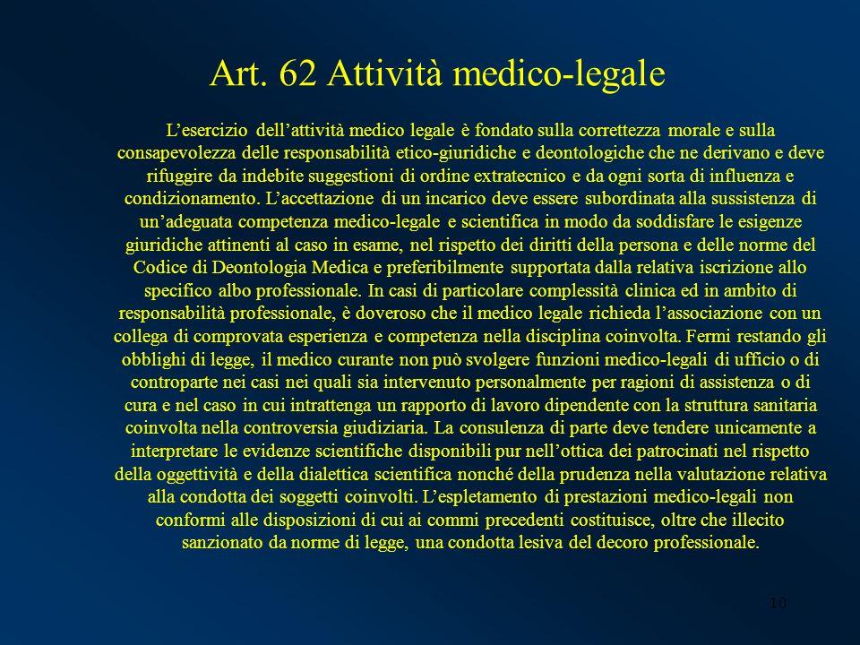10 Art. 62 Attività medico-legale Lesercizio dellattività medico legale è fondato sulla correttezza morale e sulla consapevolezza delle responsabilità