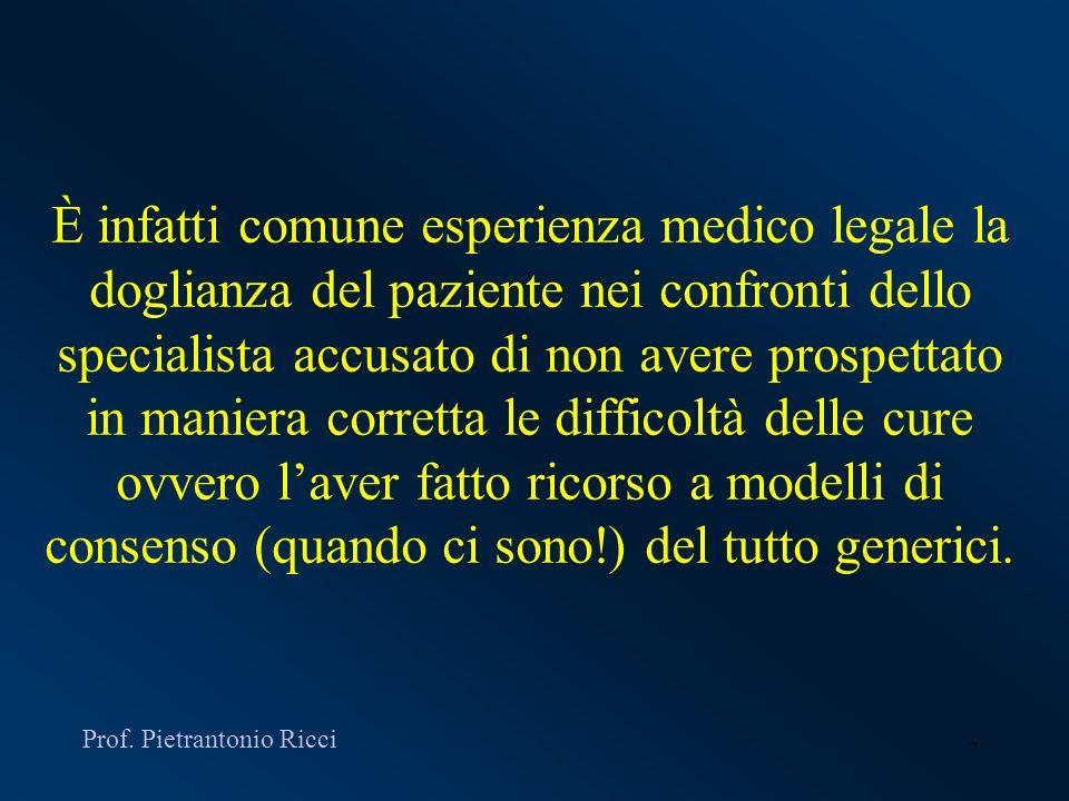 7 È infatti comune esperienza medico legale la doglianza del paziente nei confronti dello specialista accusato di non avere prospettato in maniera cor