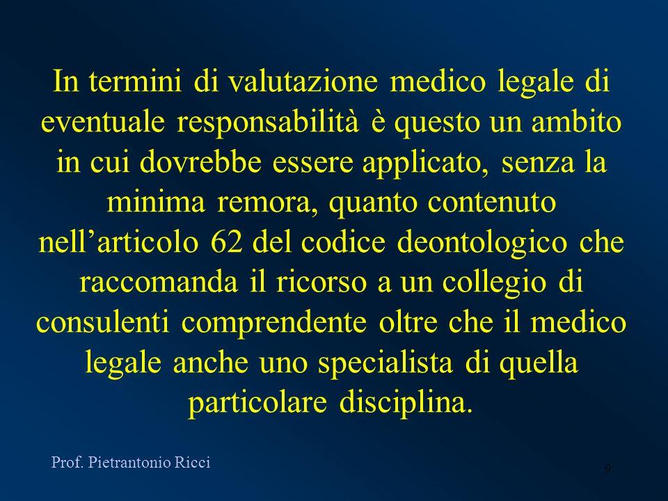 9 In termini di valutazione medico legale di eventuale responsabilità è questo un ambito in cui dovrebbe essere applicato, senza la minima remora, qua