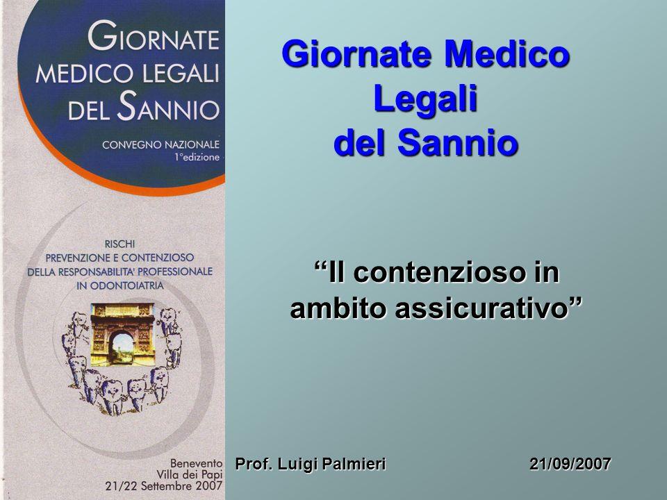Giornate Medico Legali del Sannio Il contenzioso in ambito assicurativo 21/09/2007 Prof. Luigi Palmieri