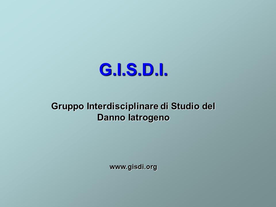 G.I.S.D.I. Gruppo Interdisciplinare di Studio del Danno Iatrogeno www.gisdi.org