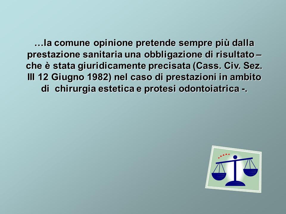 …la comune opinione pretende sempre più dalla prestazione sanitaria una obbligazione di risultato – che è stata giuridicamente precisata (Cass. Civ. S