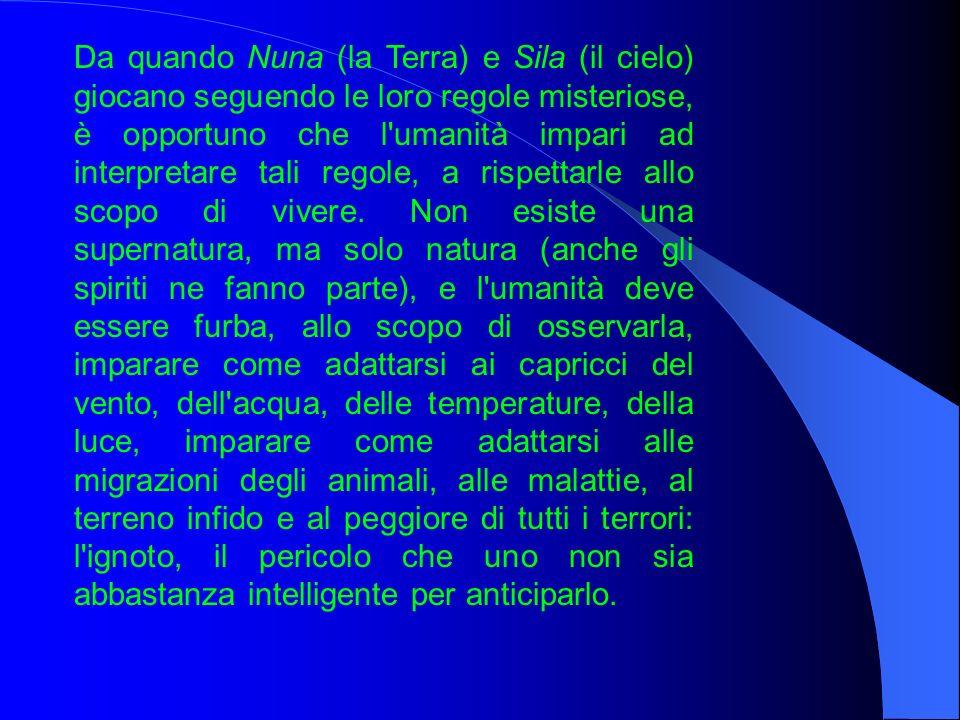 Da quando Nuna (la Terra) e Sila (il cielo) giocano seguendo le loro regole misteriose, è opportuno che l'umanità impari ad interpretare tali regole,