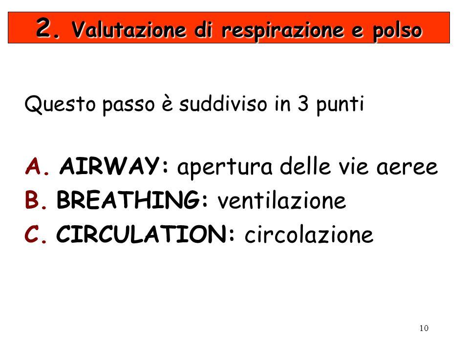 10 Questo passo è suddiviso in 3 punti A. AIRWAY: apertura delle vie aeree B. BREATHING: ventilazione C. CIRCULATION: circolazione 2. Valutazione di r