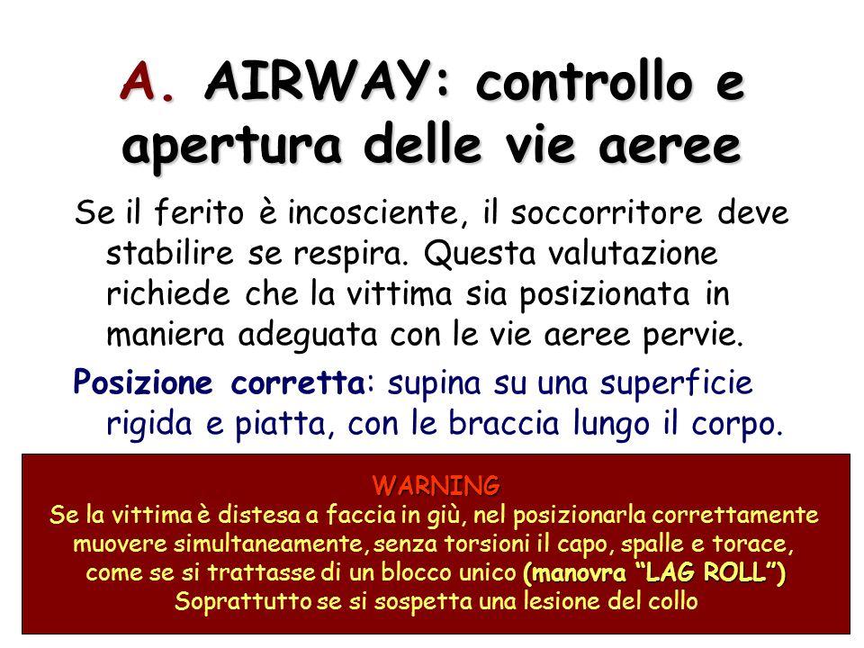 11 A. AIRWAY: controllo e apertura delle vie aeree Se il ferito è incosciente, il soccorritore deve stabilire se respira. Questa valutazione richiede