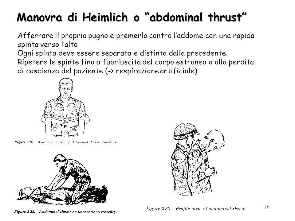16 Manovra di Heimlich o abdominal thrust Afferrare il proprio pugno e premerlo contro laddome con una rapida spinta verso lalto Ogni spinta deve esse