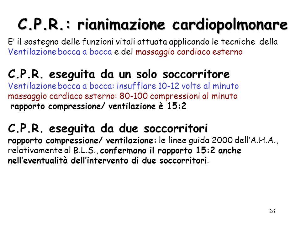 26 C.P.R.: rianimazione cardiopolmonare E il sostegno delle funzioni vitali attuata applicando le tecniche della Ventilazione bocca a bocca e del mass