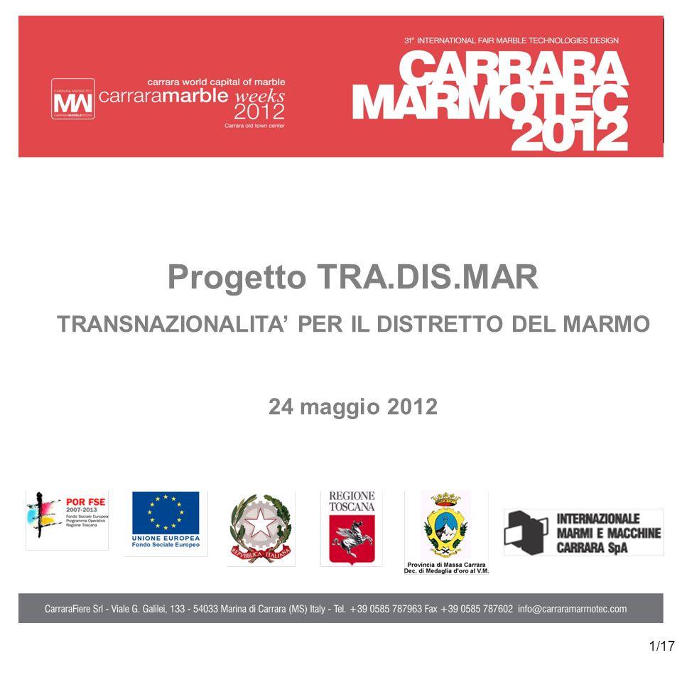 1/17 Progetto TRA.DIS.MAR TRANSNAZIONALITA PER IL DISTRETTO DEL MARMO 24 maggio 2012