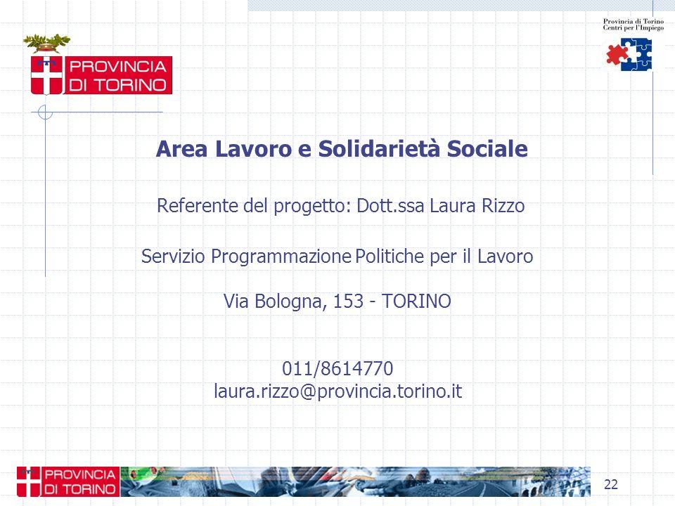 22 Area Lavoro e Solidarietà Sociale Referente del progetto: Dott.ssa Laura Rizzo Servizio Programmazione Politiche per il Lavoro Via Bologna, 153 - T