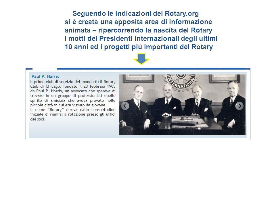 Seguendo le indicazioni del Rotary.org si è creata una apposita area di informazione animata – ripercorrendo la nascita del Rotary I motti dei Preside
