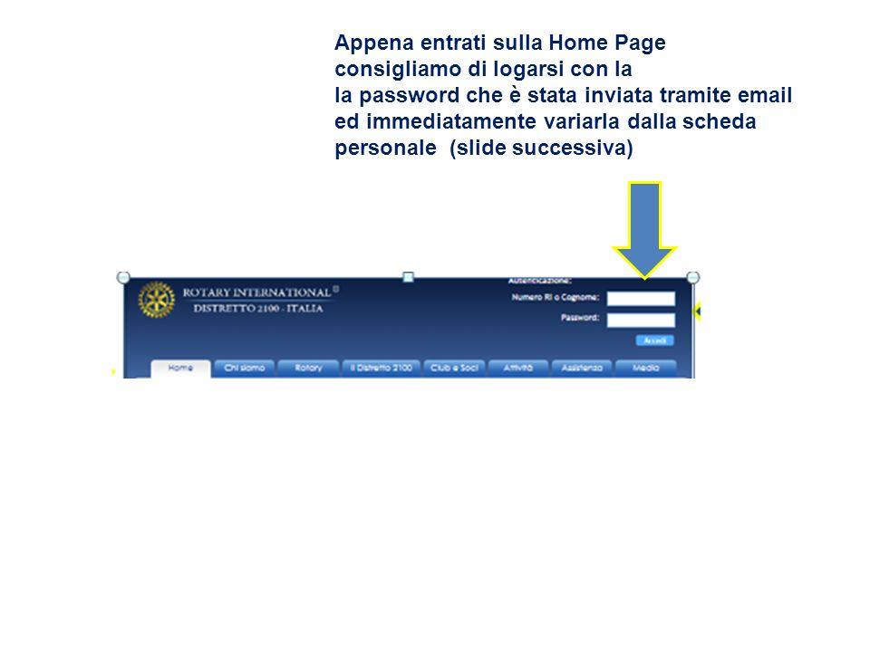 Appena entrati sulla Home Page consigliamo di logarsi con la la password che è stata inviata tramite email ed immediatamente variarla dalla scheda per
