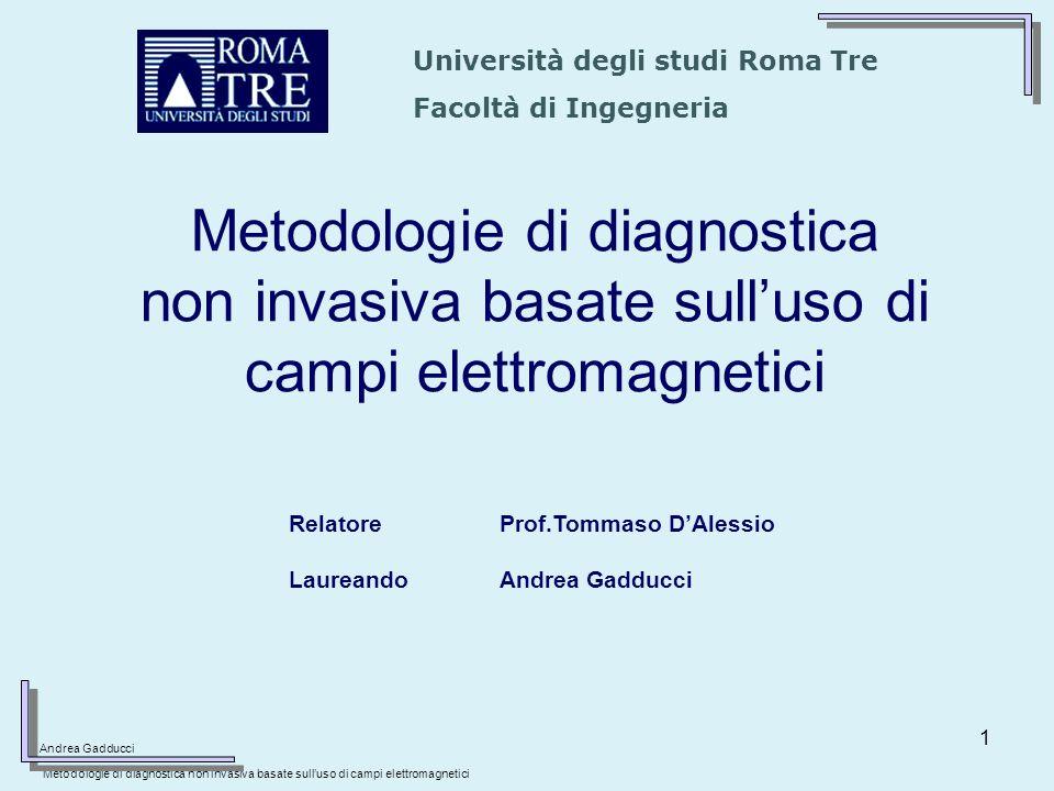 1 Metodologie di diagnostica non invasiva basate sulluso di campi elettromagnetici Università degli studi Roma Tre Facoltà di Ingegneria Andrea Gadduc