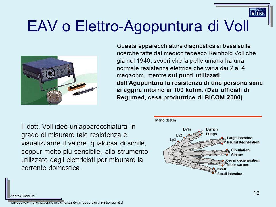 16 EAV o Elettro-Agopuntura di Voll Questa apparecchiatura diagnostica si basa sulle ricerche fatte dal medico tedesco Reinhold Voll che già nel 1940,
