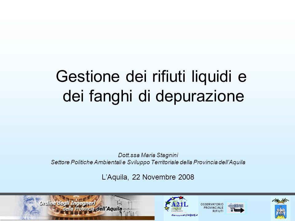 OSSERVATORIO PROVINCIALE RIFIUTI Gestione dei rifiuti liquidi e dei fanghi di depurazione Dott.ssa Maria Stagnini Settore Politiche Ambientali e Svilu
