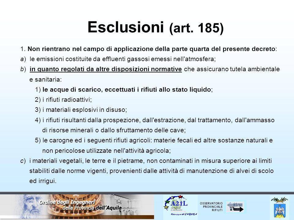 OSSERVATORIO PROVINCIALE RIFIUTI Esclusioni (art. 185) 1. Non rientrano nel campo di applicazione della parte quarta del presente decreto: a) le emiss