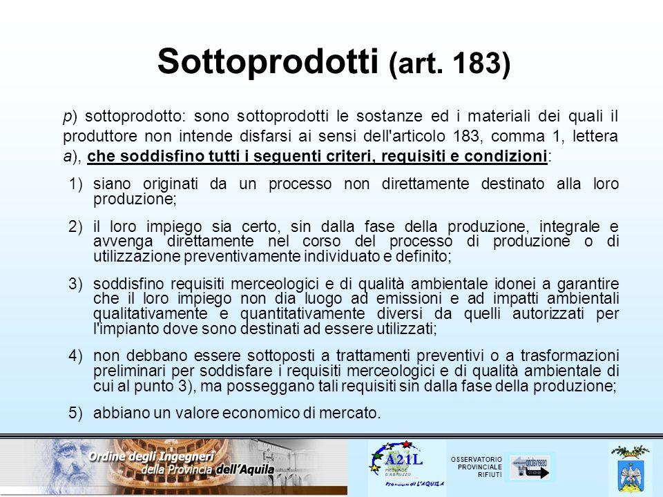 OSSERVATORIO PROVINCIALE RIFIUTI Sottoprodotti (art. 183) p) sottoprodotto: sono sottoprodotti le sostanze ed i materiali dei quali il produttore non