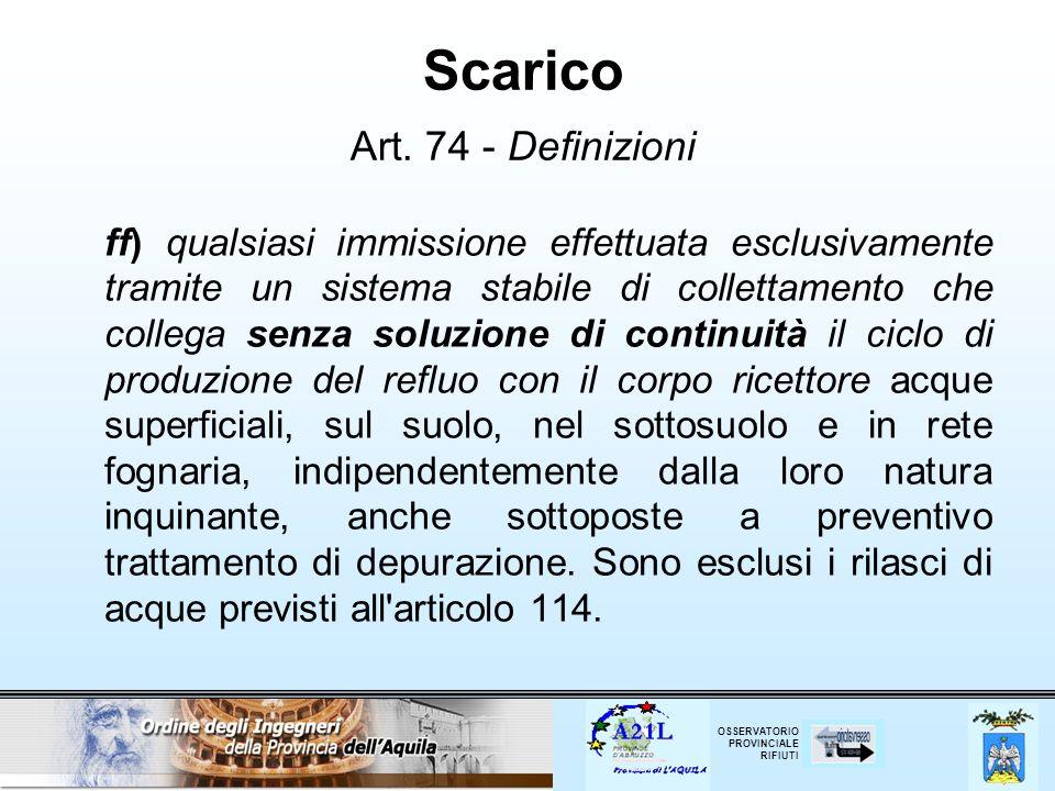 OSSERVATORIO PROVINCIALE RIFIUTI Scarico Art. 74 - Definizioni ff) qualsiasi immissione effettuata esclusivamente tramite un sistema stabile di collet