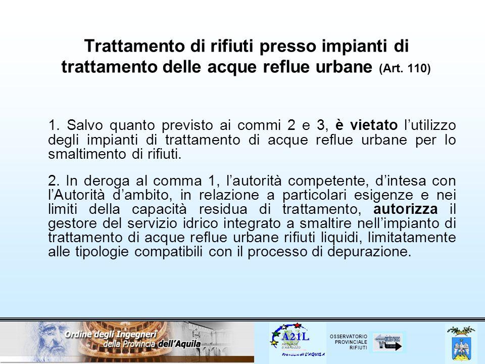 OSSERVATORIO PROVINCIALE RIFIUTI Trattamento di rifiuti presso impianti di trattamento delle acque reflue urbane (Art. 110) 1. Salvo quanto previsto a