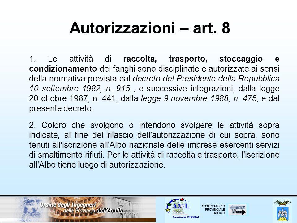 OSSERVATORIO PROVINCIALE RIFIUTI Autorizzazioni – art. 8 1. Le attività di raccolta, trasporto, stoccaggio e condizionamento dei fanghi sono disciplin
