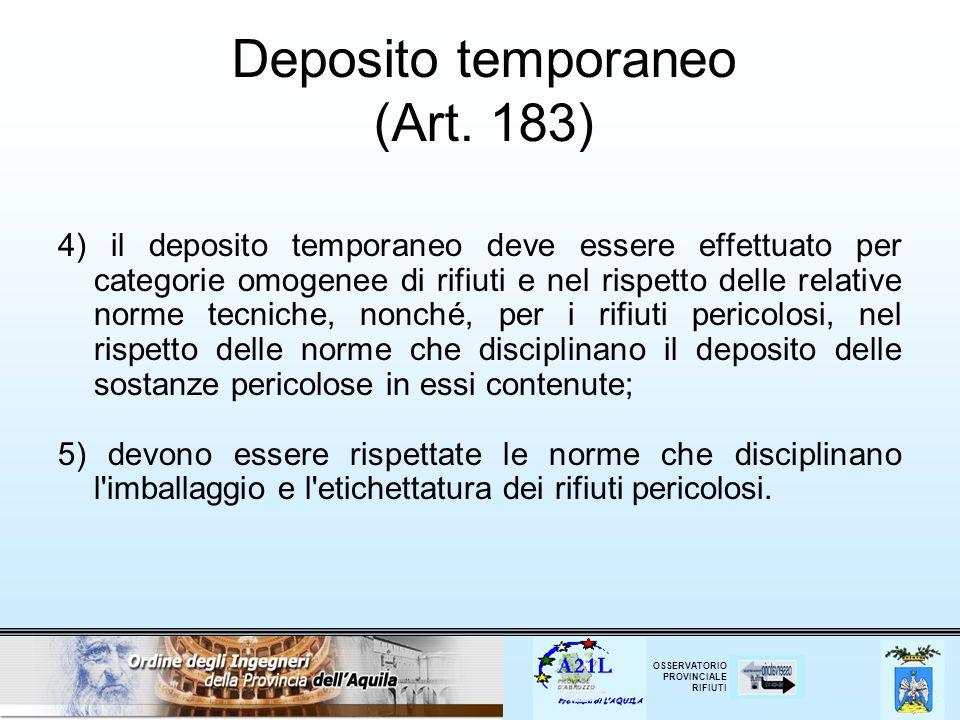 OSSERVATORIO PROVINCIALE RIFIUTI Deposito temporaneo (Art. 183) 4) il deposito temporaneo deve essere effettuato per categorie omogenee di rifiuti e n