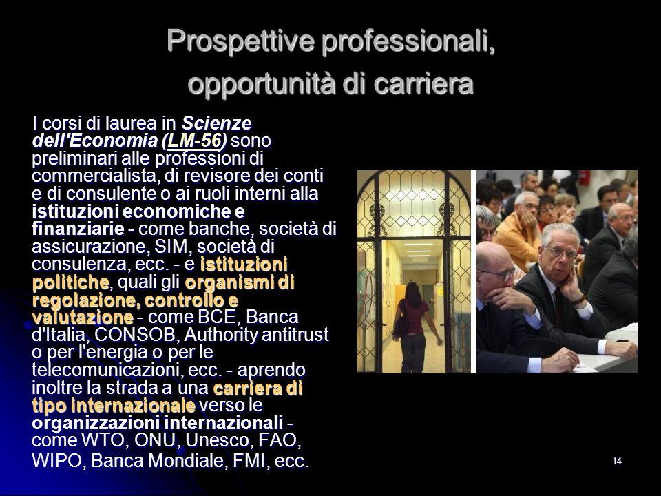 14 Prospettive professionali, opportunità di carriera I corsi di laurea in Scienze dell'Economia (LM-56) sono preliminari alle professioni di commerci