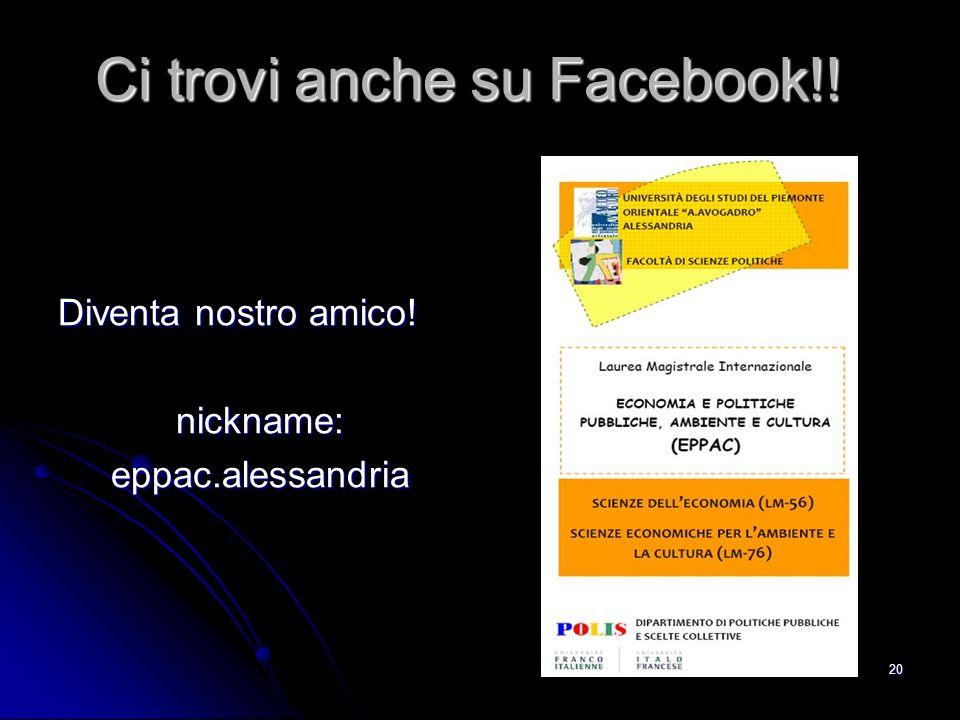 20 Ci trovi anche su Facebook!! Diventa nostro amico! nickname:eppac.alessandria