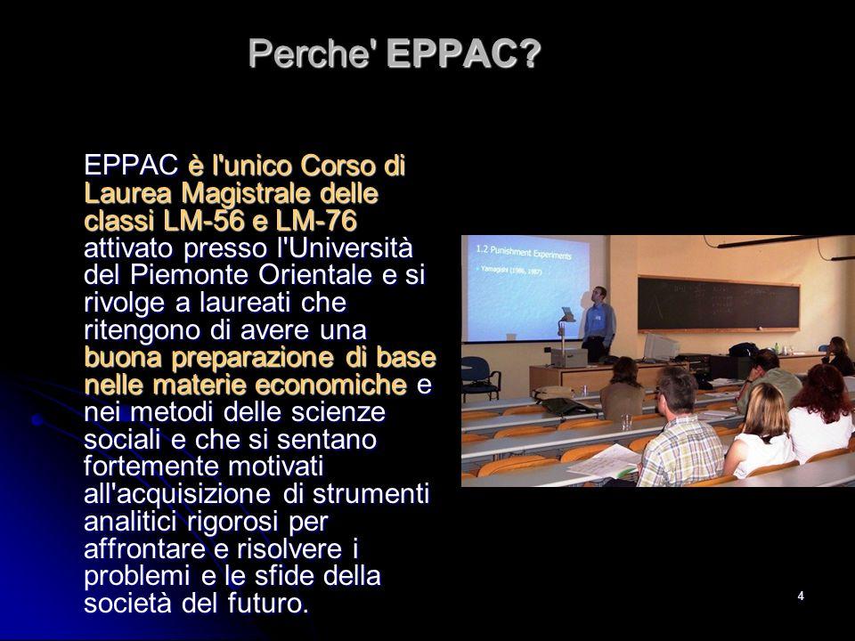 4 EPPAC è l'unico Corso di Laurea Magistrale delle classi LM-56 e LM-76 attivato presso l'Università del Piemonte Orientale e si rivolge a laureati ch