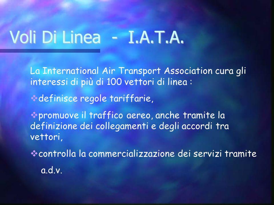 Voli Di Linea - I.A.T.A. La International Air Transport Association cura gli interessi di più di 100 vettori di linea : definisce regole tariffarie, p