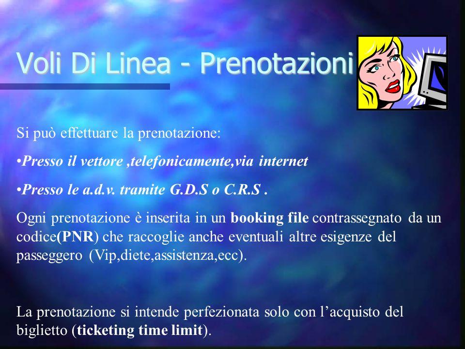 Voli Di Linea - Prenotazioni Si può effettuare la prenotazione: Presso il vettore,telefonicamente,via internet Presso le a.d.v. tramite G.D.S o C.R.S.