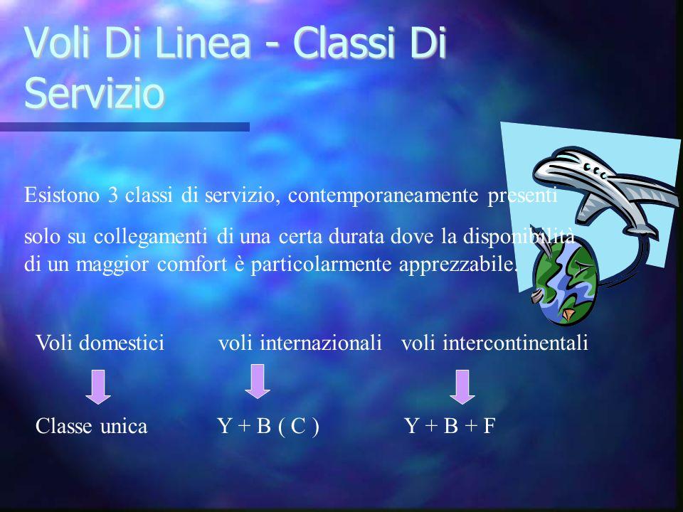 Voli Di Linea - Classi Di Servizio Esistono 3 classi di servizio, contemporaneamente presenti solo su collegamenti di una certa durata dove la disponi