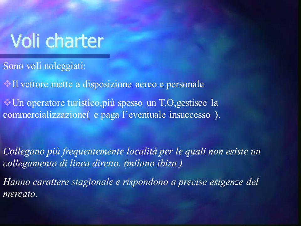 Voli charter Sono voli noleggiati: Il vettore mette a disposizione aereo e personale Un operatore turistico,più spesso un T.O,gestisce la commercializ