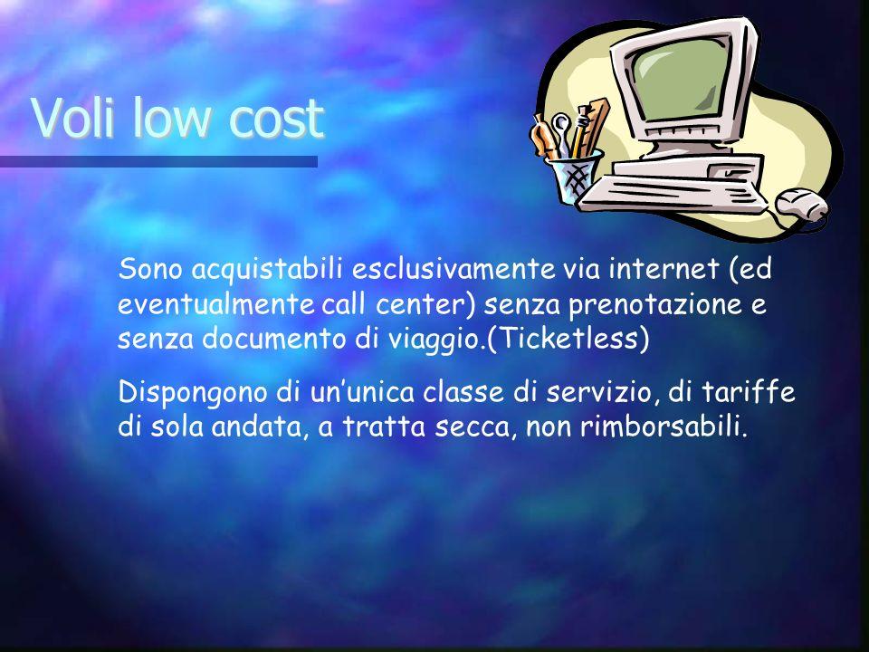 Voli low cost Sono acquistabili esclusivamente via internet (ed eventualmente call center) senza prenotazione e senza documento di viaggio.(Ticketless