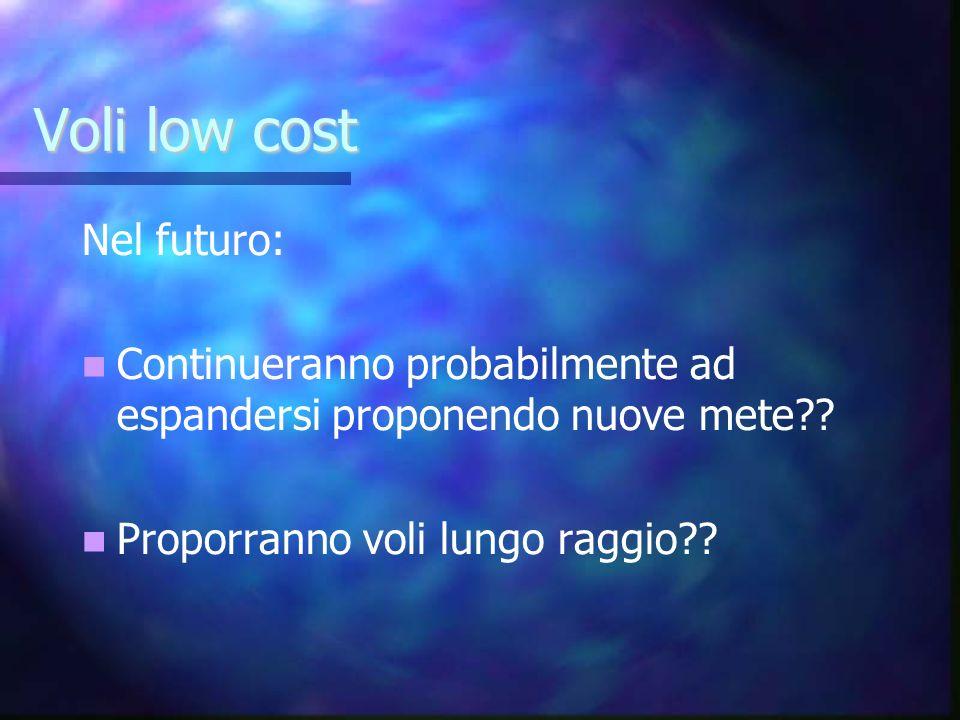 Voli low cost Nel futuro: Continueranno probabilmente ad espandersi proponendo nuove mete?? Proporranno voli lungo raggio??