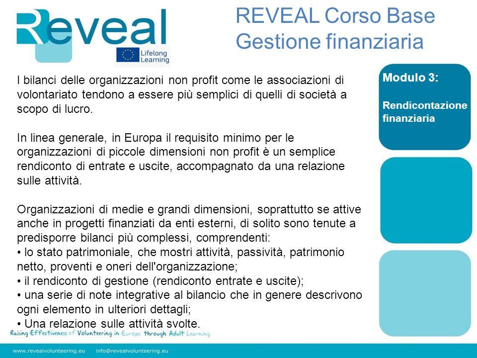 Modulo 3: Rendicontazione finanziaria REVEAL Corso Base Gestione finanziaria I bilanci delle organizzazioni non profit come le associazioni di volonta