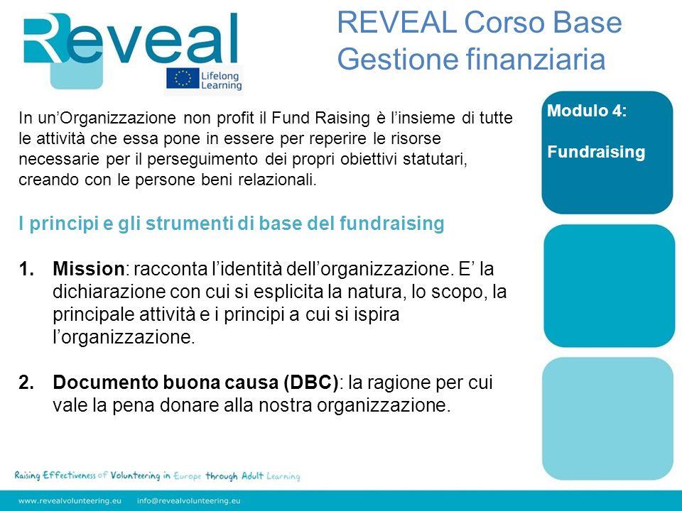 Modulo 4: Fundraising REVEAL Corso Base Gestione finanziaria I principi e gli strumenti di base del fundraising 1.Mission: racconta lidentità dellorga