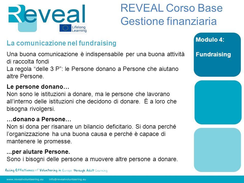 Modulo 4: Fundraising REVEAL Corso Base Gestione finanziaria La comunicazione nel fundraising Una buona comunicazione è indispensabile per una buona a