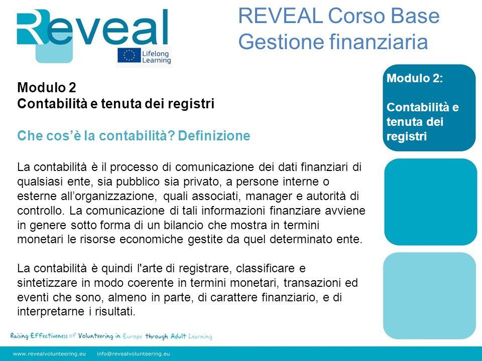Modulo 2: Contabilità e tenuta dei registri REVEAL Corso Base Gestione finanziaria Una contabilità affidabile è essenziale per una sana gestione e rendicontazione finanziaria.