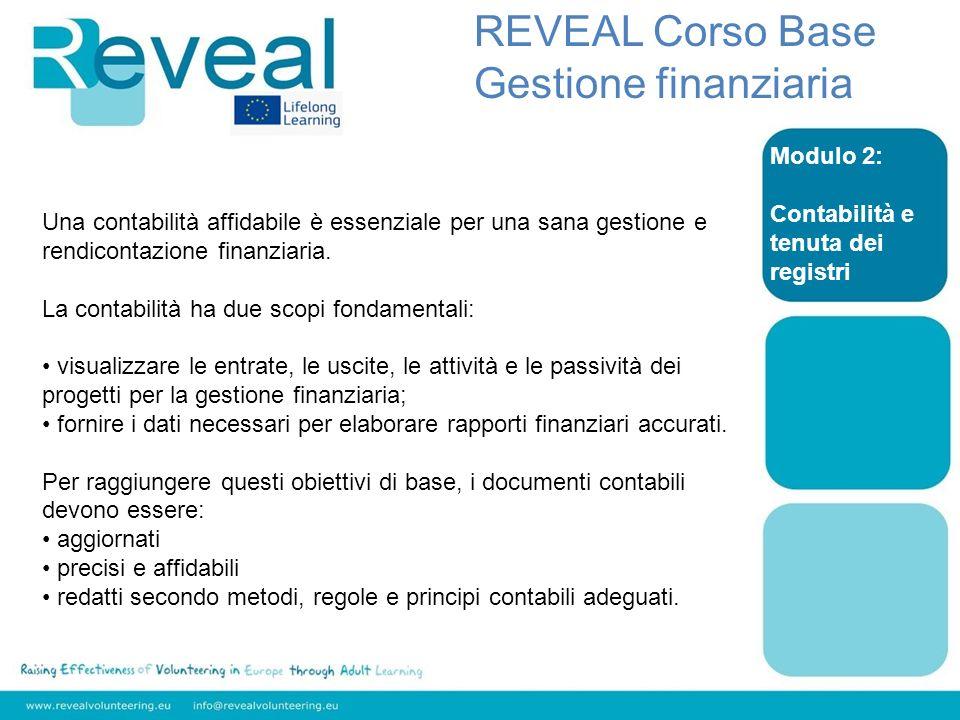Modulo 2: Contabilità e tenuta dei registri REVEAL Corso Base Gestione finanziaria Una contabilità affidabile è essenziale per una sana gestione e ren