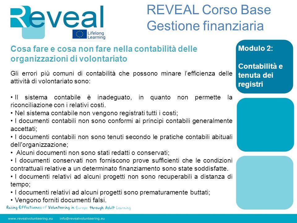 Modulo 2: Contabilità e tenuta dei registri REVEAL Corso Base Gestione finanziaria Cosa fare e cosa non fare nella contabilità delle organizzazioni di