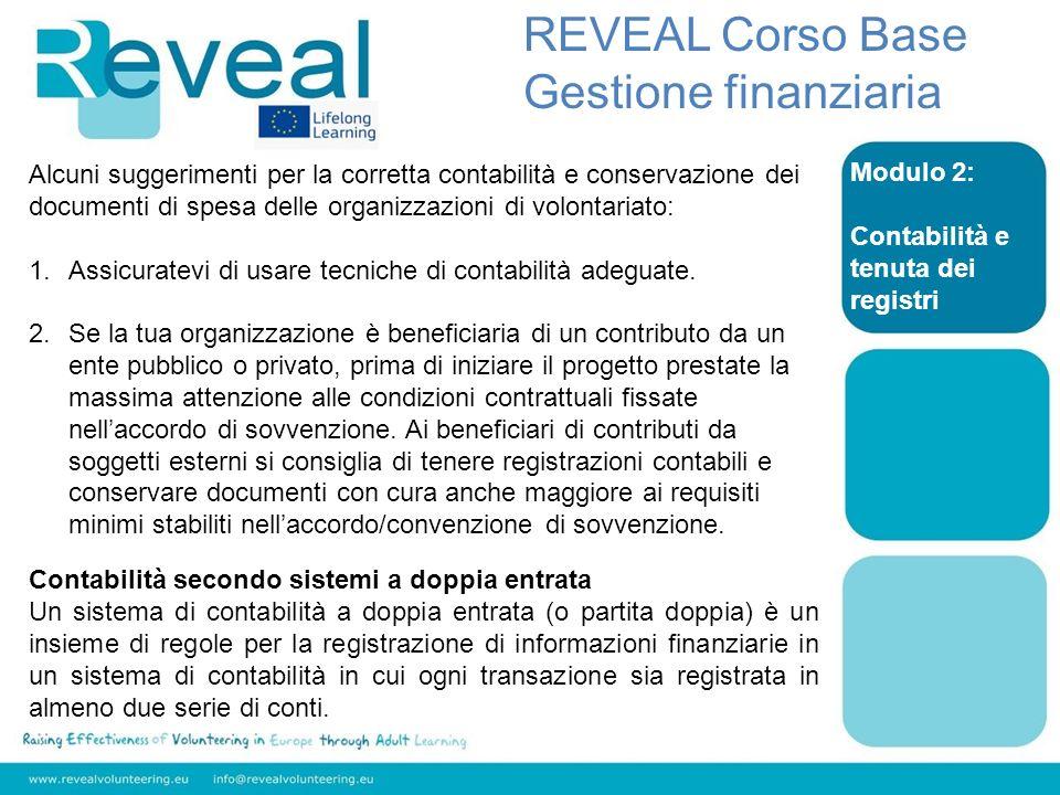 Modulo 2: Contabilità e tenuta dei registri REVEAL Corso Base Gestione finanziaria Alcuni suggerimenti per la corretta contabilità e conservazione dei