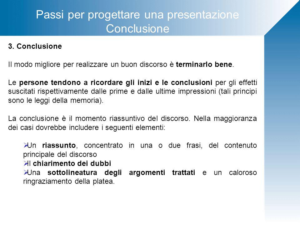 Passi per progettare una presentazione Conclusione 3. Conclusione Il modo migliore per realizzare un buon discorso è terminarlo bene. Le persone tendo